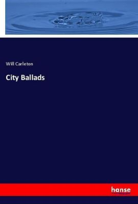 City Ballads, Will Carleton