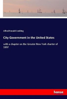City Government in the United States, Alfred Ronald Conkling
