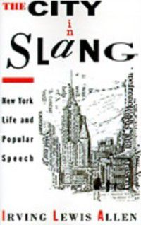 City in Slang: New York Life and Popular Speech, Irving Lewis Allen