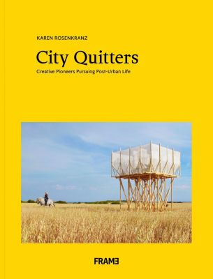 City Quitters: An Exploration of Post-Urban Life, Karen Rosenkranz