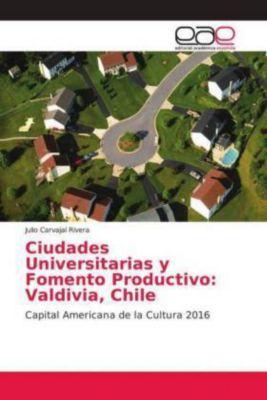 Ciudades Universitarias y Fomento Productivo: Valdivia, Chile, Julio Carvajal Rivera