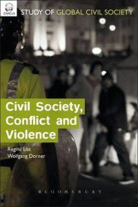 CIVICUS Global Study of Civil Society Series: Civil Society, Conflict and Violence, Wolfgang Dorner, Regina A. List