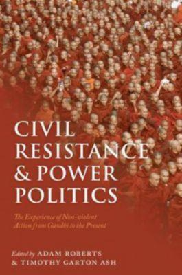 Civil Resistance and Power Politics, Adam Roberts, Timothy Garton Ash