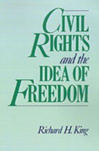 Civil Rights and the Idea of Freedom, Richard H. King