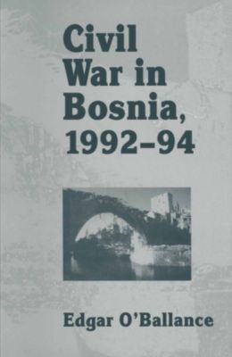 Civil War in Bosnia 1992-94, Edgar O'Ballance