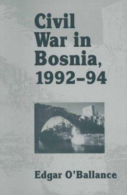 Civil War in Bosnia 1992–94, Edgar O'Ballance