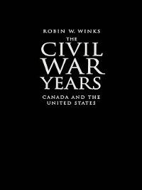 Civil War Years, Robin W. Winks
