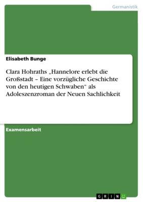 """Clara Hohraths """"Hannelore erlebt die Großstadt – Eine vorzügliche Geschichte von den heutigen Schwaben"""" als Adoleszenzroman der Neuen Sachlichkeit, Elisabeth Bunge"""