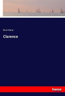 Clarence, Bret Harte