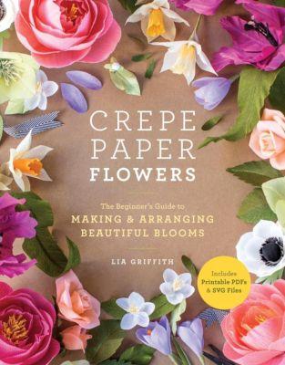 Clarkson Potter: Crepe Paper Flowers, Lia Griffith