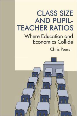 Class Size and Pupil?Teacher Ratios, Chris Peers