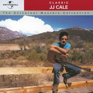 Classic J.J. Cale - The Universal Masters Collection, J.j. Cale