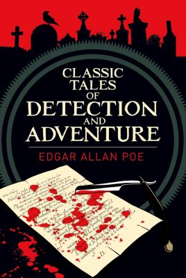 Classic Tales of Detection & Adventure, Edgar Allan Poe