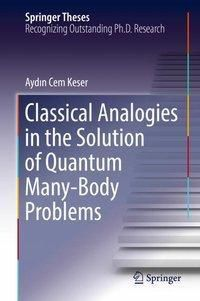 Classical Analogies in the Solution of Quantum Many-Body Problems, Aydin Cem Keser