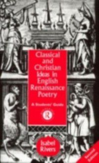 Classical and Christian Ideas in English Renaissance Poetry, Isabel Rivers