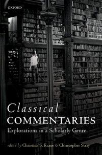 Classical Commentaries: Explorations in a Scholarly Genre