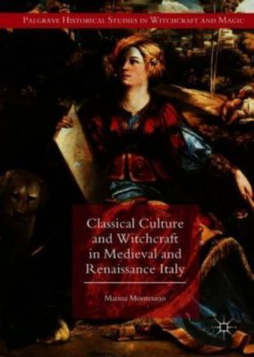 Classical Culture and Witchcraft in Medieval and Renaissance Italy, Marina Montesano
