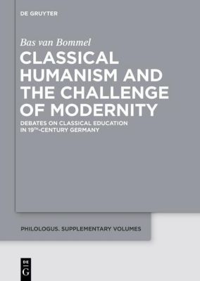 Classical Humanism and the Challenge of Modernity, Bas van Bommel
