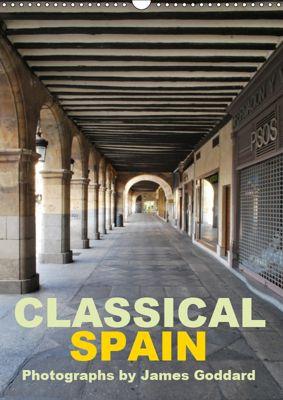 Classical Spain (Wall Calendar 2019 DIN A3 Portrait), James Goddard