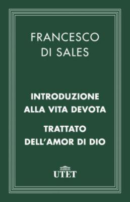 Classici della religione: Introduzione alla vita devota e Trattato dell'amor di Dio, Francesco Sales (di)