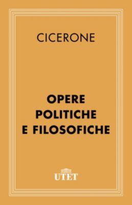 Classici: Opere politiche e filosofiche, Cicerone