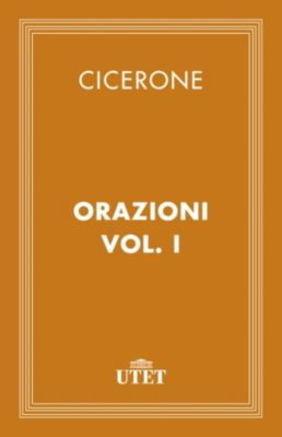 Classici: Orazioni. Vol. I, Cicerone
