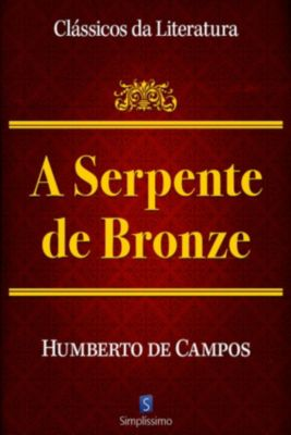 Clássicos da Literatura: A Serpente de Bronze, Humberto de Campos