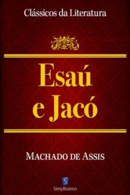 Clássicos da Literatura: Esaú E Jacó, Machado de Assis, Flávio Loureiro Chaves
