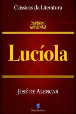Clássicos da Literatura: Lucíola, José de Alencar