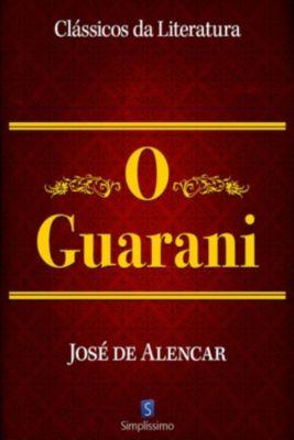 Clássicos da Literatura: O Guarani, José Martiniano de Alencar