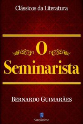 Clássicos da Literatura: O Seminarista, Bernardo Guimarães