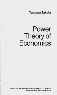 Classics in the History and Development of Economics: Power Theory of Economics, Yasuma Takata, trans Douglas W Anthony