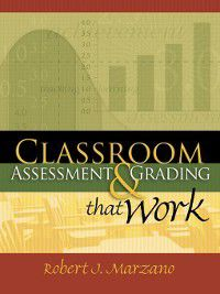 Classroom Assessment and Grading That Work, Robert J. Marzano