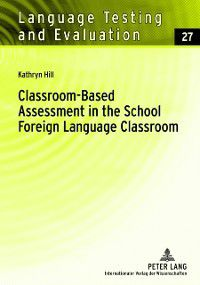 Classroom-Based Assessment in the School- Foreign Language Classroom, Kathryn M. Hill
