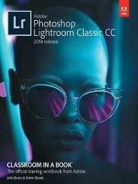 Classroom in a: Adobe Photoshop Lightroom Classic CC Classroom in a Book (2018 release), John Evans, Katrin Straub