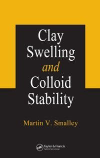 Clay Swelling and Colloid Stability, Martin V. Smalley
