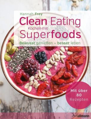 Clean Eating - Kochen mit Superfoods, Hannah Frey