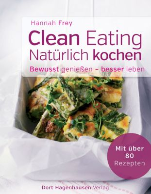 Clean Eating - natürlich kochen, Hannah Frey