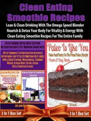 Clean Eating Smoothie Recipes: Lean & Clean Blender Recipes, Juliana Baldec