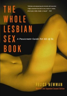 Cleiss Press: The Whole Lesbian Sex Book, Felice Newman