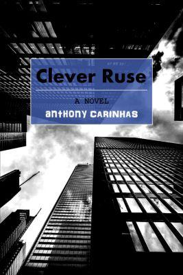 Clever Ruse: A Novel, Anthony Carinhas