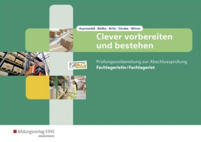Clever vorbereiten und bestehen - Prüfungsvorbereitung zur Abschlussprüfung: Fachlageristin/Fachlagerist, Uta Wirrer, Jörg Strube, Sabine Beilke, Cornelia Auerswald