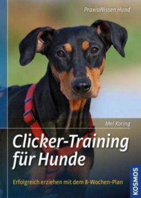 Clicker-Training für Hunde - Mel Koring |