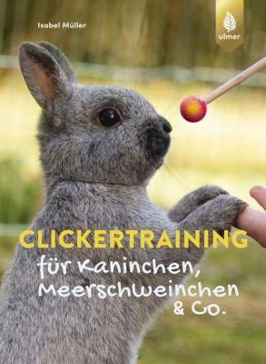 Clickertraining für Kaninchen, Meerschweinchen & Co. - Isabel Müller |