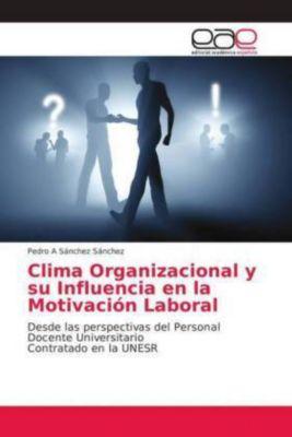 Clima Organizacional y su Influencia en la Motivación Laboral, Pedro A Sánchez Sánchez