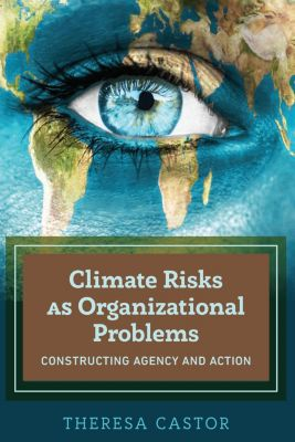 Climate Risks as Organizational Problems, Theresa Castor
