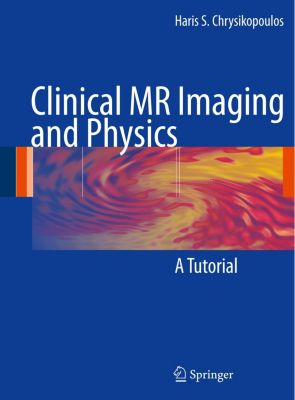 Clinical MR Imaging and Physics, Haris S. Chrysikopoulos