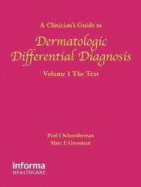 Clinician's Guide to Dermatologic Differential Diagnosis, Volume 1, Marc Grossman, Paul Schneiderman