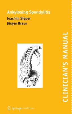 Clinician's Manual on Ankylosing Spondylitis, Jürgen Braun, Joachim Sieper
