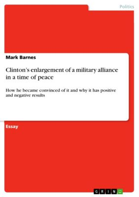 Clinton's enlargement of a military alliance in a time of peace, Mark Barnes